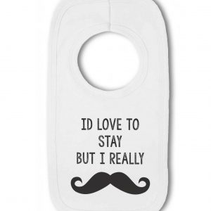 Id Love to Stay but I Really Must Dash funny moustache – Baby Pullover Bib