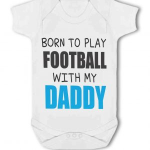 Born to Play Football with my Daddy – Baby Vest