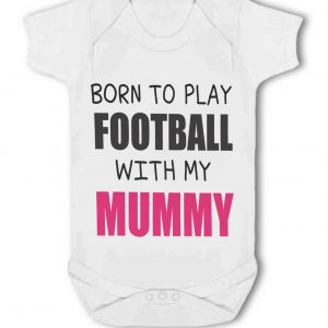 Born to Play Football with my Mummy – Baby Vest