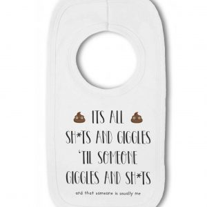 Its all Sh*ts and Giggles til Someone Giggles and Sh*ts and Thats Me funny – Baby Pullover Bib