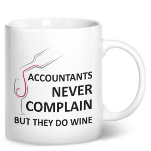 Accountants Never Complain But They Do Wine – Printed Mug