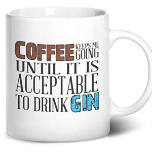 Coffee keeps me going until it is acceptable to drink gin – Printed Mug