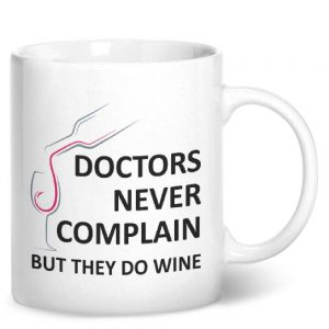 Doctors Never Complain But They Do Wine – Printed Mug