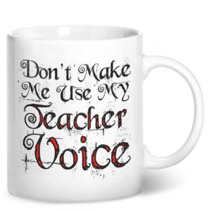 Don't Make Me Use My Teacher Voice – Printed Mug