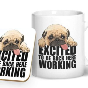 Excited to be Back Here Working Cute Pug – Printed Mug & Coaster Gift Set