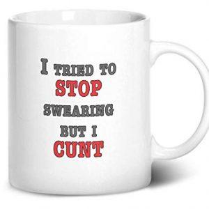 I Tried To Stop Swearing But I C@NT! Funny – Printed Mug