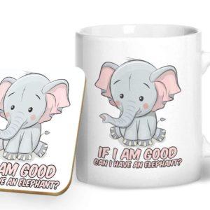 If I am Good Can I Have a Elephant? – Printed Mug & Coaster Gift Set