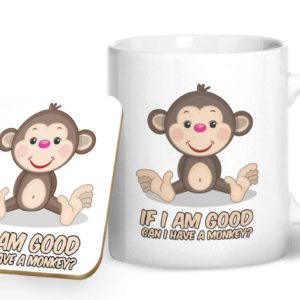 If I am Good Can I Have a Monkey? – Printed Mug & Coaster Gift Set