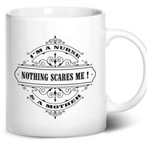 I'm a nurse and a mother, nothing scares me – Printed Mug