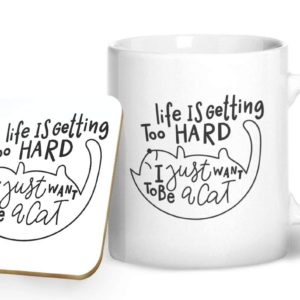 Life is Getting Too Hard I Just Want to be a Cat – Printed Mug & Coaster Gift Set