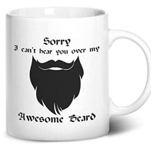 Sorry I Can't Hear You Over My Awesome Beard Design 2 – Printed Mug